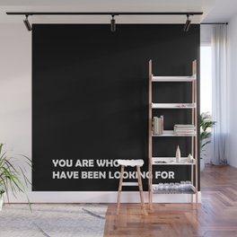 You are who you have been looking for Wall Mural