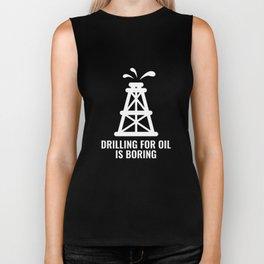 Drilling For Oil Is Boring Biker Tank