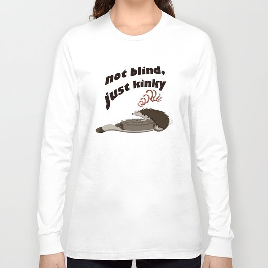 Not blind, just kinky! Long Sleeve T-shirt