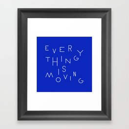 Everything is moving Framed Art Print