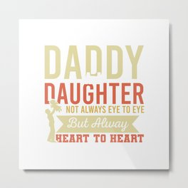 Daddy And Daughter Not Always Eye To Eye But Always Heart to Heart Metal Print