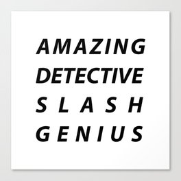 AMAZING DETECTIVE SLASH GENIUS Canvas Print