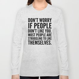 Don't Worry If People Don't Like You Long Sleeve T-shirt