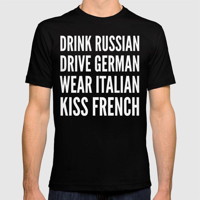 329565ceb DRINK RUSSIAN, DRIVE GERMAN, WEAR ITALIAN, KISS FRENCH T-shirt by ...