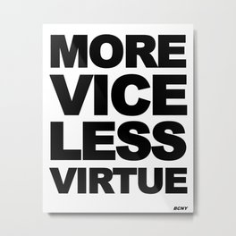MORE VICE LESS VIRTUE Metal Print