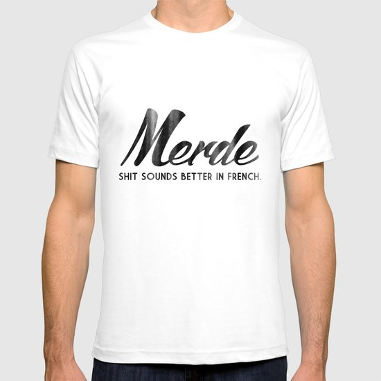 Merde - Shit sounds better in French T-shirt