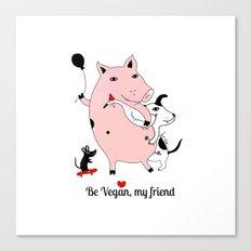 Be Vegan, my friend Canvas Print