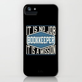 Bookkeeper  - It Is No Job, It Is A Mission iPhone Case