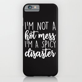 I'm Not A Hot Mess, I'm A Spicy Disaster, Quote iPhone Case