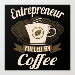 Entrepreneur Fueled By Coffee Canvas Print