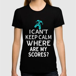 Funny Girls Irish Dance Competition I Can't Keep Calm Where Are My Scores Gift T-shirt