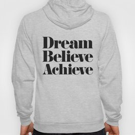 Dream Believe Achieve Hoody