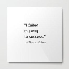 I failed my way to success - Thomas Edison Metal Print