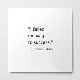 I failed my way to success - Thomas Edison Metal Print
