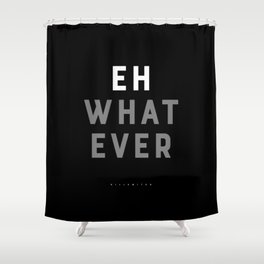 Eh Whatever Shower Curtain