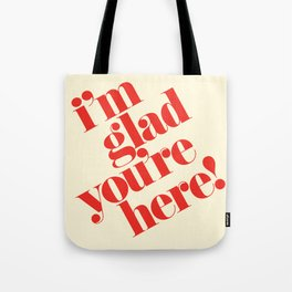 I'm Glad You're Here Tote Bag