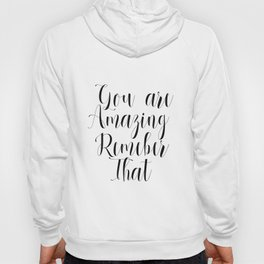 PRINTABLE QUOTE DECOR - You are Amazing Remember That - today I am thankful Hoody