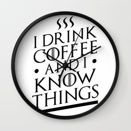 I drink coffee and I know things Wall Clock