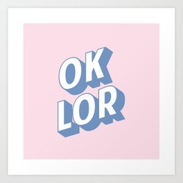 OK LOR Art Print