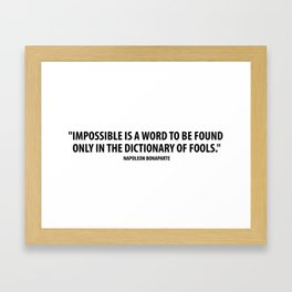 """Impossible is a word to be found only in the dictionary of fools."" Framed Art Print"