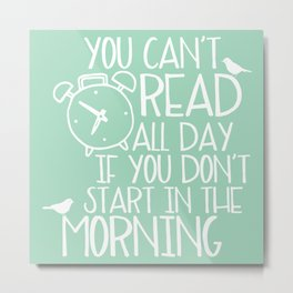 You Can't Read All Day... (Green) Metal Print