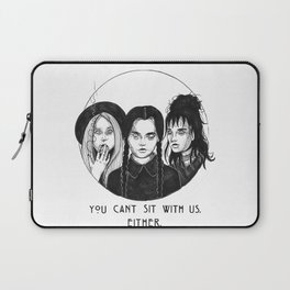 You can't sit with us, either. Laptop Sleeve