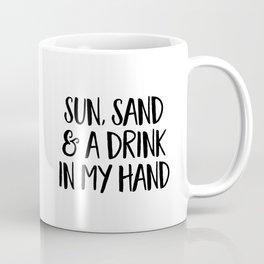 Sun Sand and A Drink in My Hand Coffee Mug