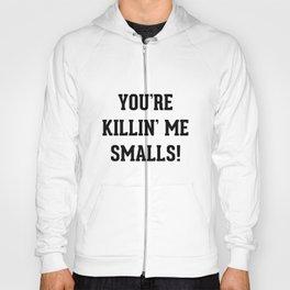 You're Killin' Me Smalls Hoody