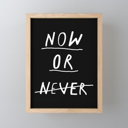 Now or Never black and white modern typography minimalism home bedroom wall decor Framed Mini Art Print