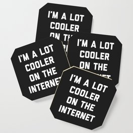 Lot Cooler On The Internet Funny Quote Coaster