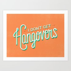I Don't Get Hangovers Art Print