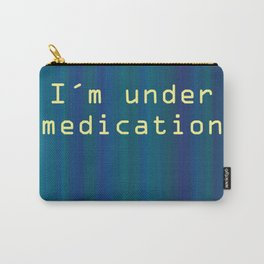 I'm under medication. Phrase that alerts about medicines. Carry-All Pouch