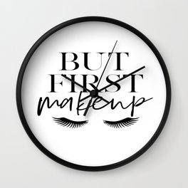 BUT FIRST MAKEUP, Wake Up And Makeup,Salon Decor,Salon Decal,Fashion Print,Lashes Decor,Makeup Decor Wall Clock