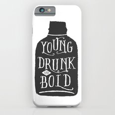 Young, Drunk and Bold iPhone 6s Slim Case