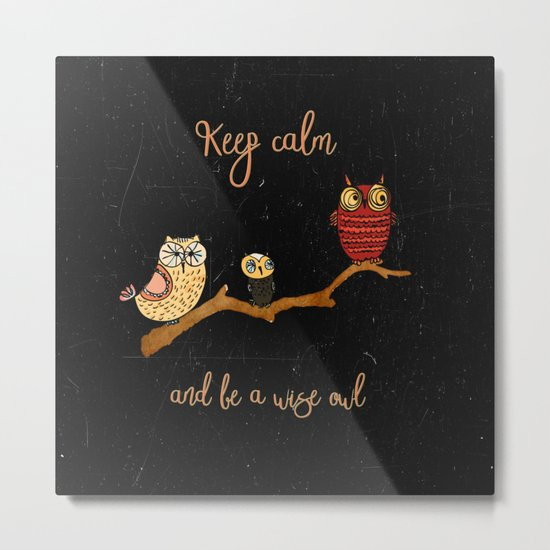 Keep calm and be a wise owl- Animal Illustration & Typography Metal Print