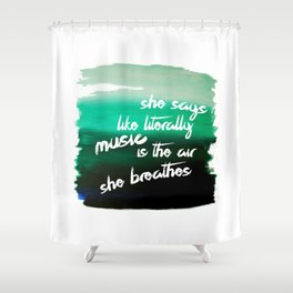 she says like literally Shower Curtain