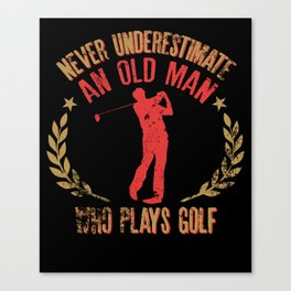 Mens Never Underestimate An Old Man Who Plays Golf Funny Gift Canvas Print
