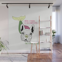 Frenchie-Being a human is too complicated.  Time to be a mermaid. Wall Mural