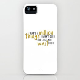 there's a million things i haven't done iPhone Case
