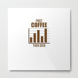 Data Analyst Analytics Coffee Lover Gift Metal Print