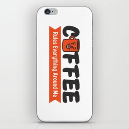 Coffee Rules Everything Around Me iPhone Skin