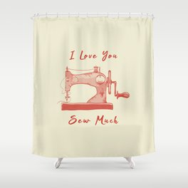 I Love You So Sew Much Funny Pun Sewing Shower Curtain