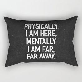 Physically I am here Rectangular Pillow