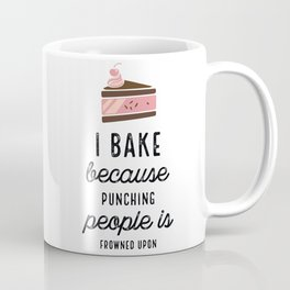 I Bake Because Punching People Is Frowned Upon With Cake Coffee Mug