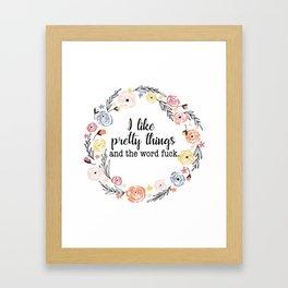 I like pretty things and the word f*ck. Framed Art Print