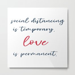 Social distancing typography motivation inspiration love quote Metal Print