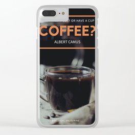 Albert Camus Quote | Should I kill myself or have a cup of coffee? Clear iPhone Case