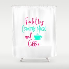 Fueled by Country Music and Coffee Singer Quote Shower Curtain