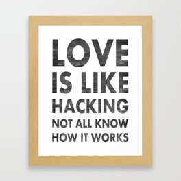 Love is like hacking not all know how it works Framed Art Print