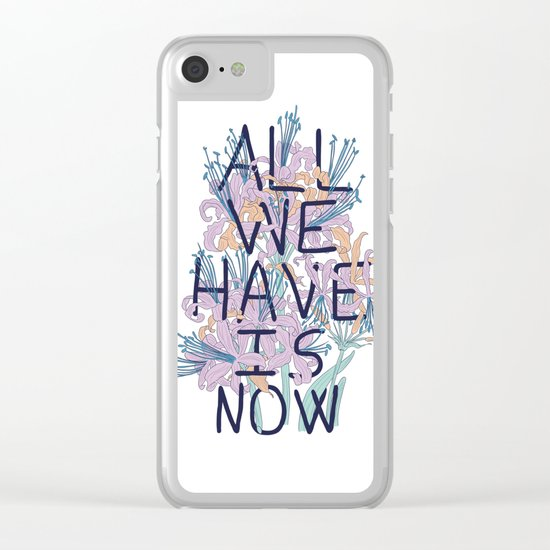 All We Have Is Now Version 2 Clear iPhone Case